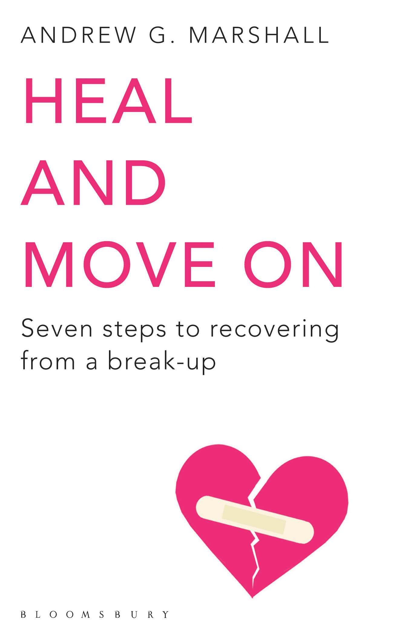 Heal and Move On Seven steps to recovering from a break-up
