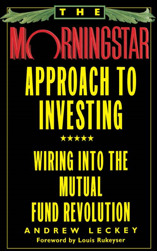 The Morningstar Approach to Investing By: Andrew Leckey