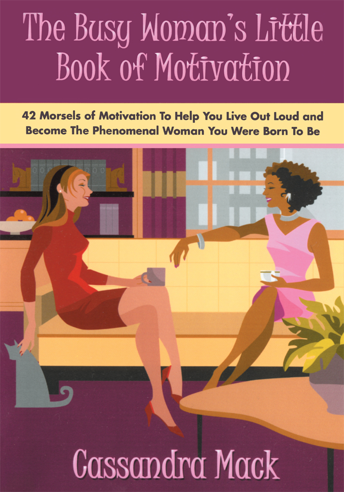 The Busy Woman's Little Book of Motivation By: Cassandra Mack
