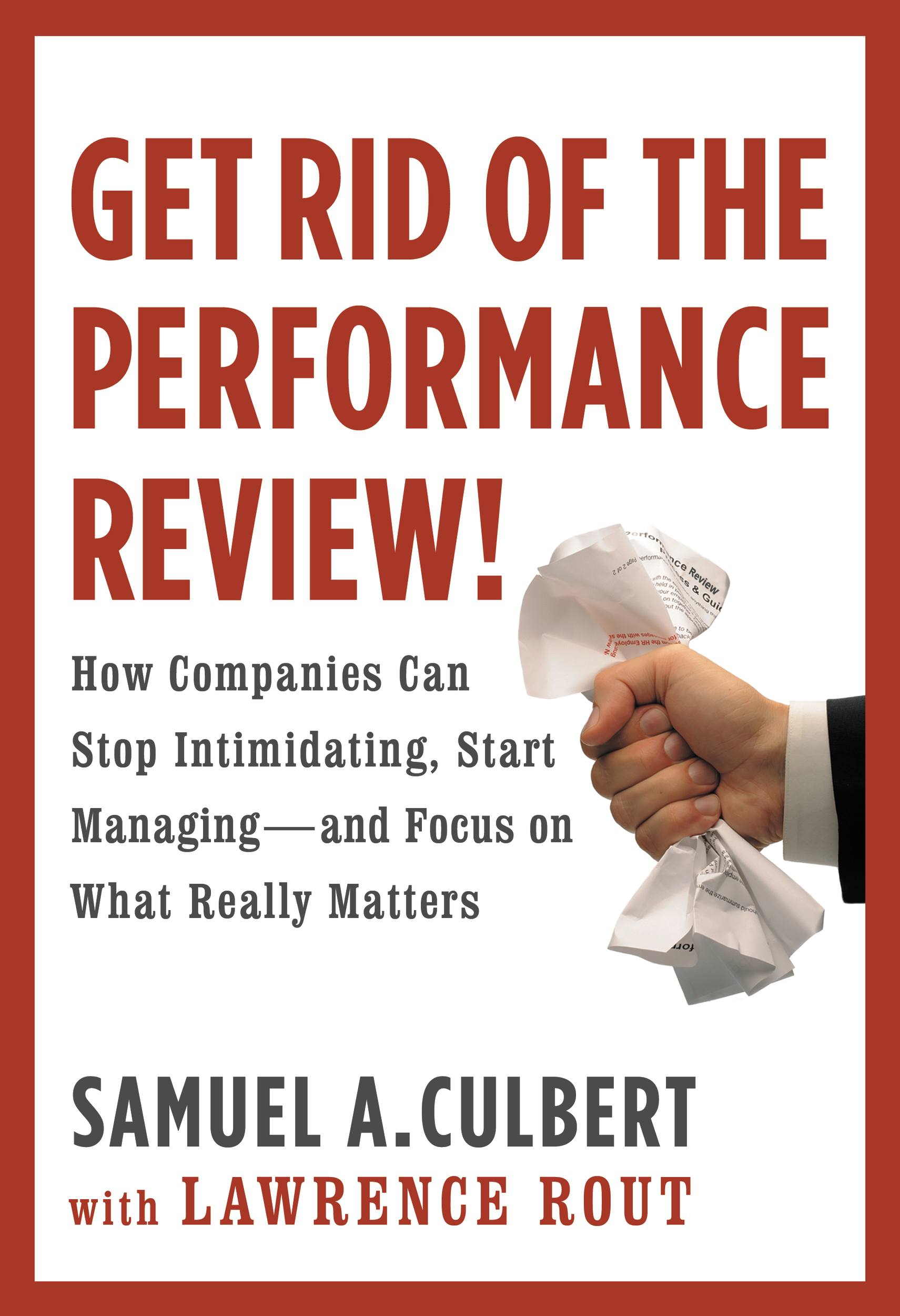 Get Rid of the Performance Review! By: Samuel A. Culbert