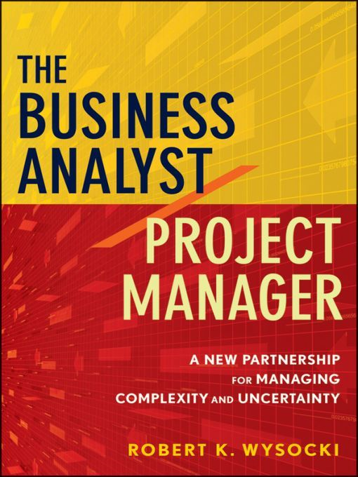 The Business Analyst/Project Manager By: Robert K. Wysocki