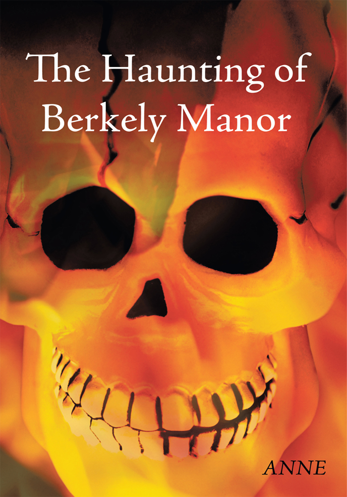 The Haunting of Berkely Manor By: ANNE