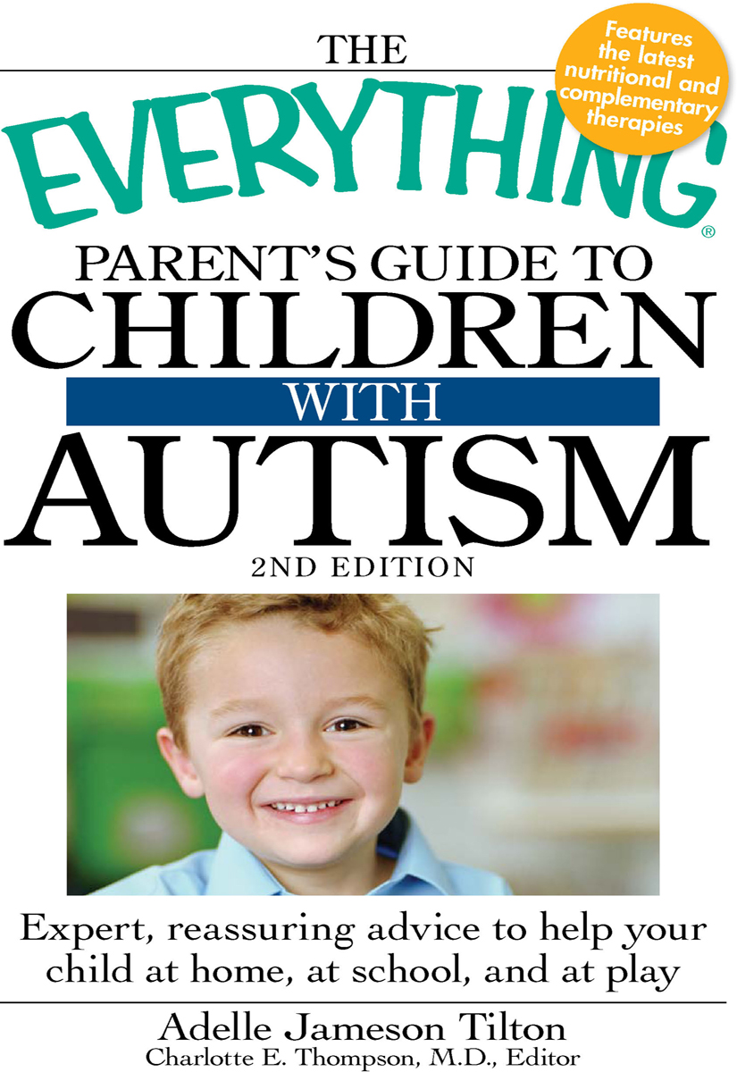 The Everything Parent's Guide to Children with Autism Expert,  reassuring advice to help your child at home,  at school,  and at play