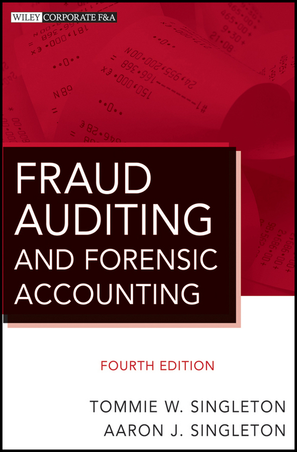Fraud Auditing and Forensic Accounting By: Aaron J. Singleton,Tommie W. Singleton
