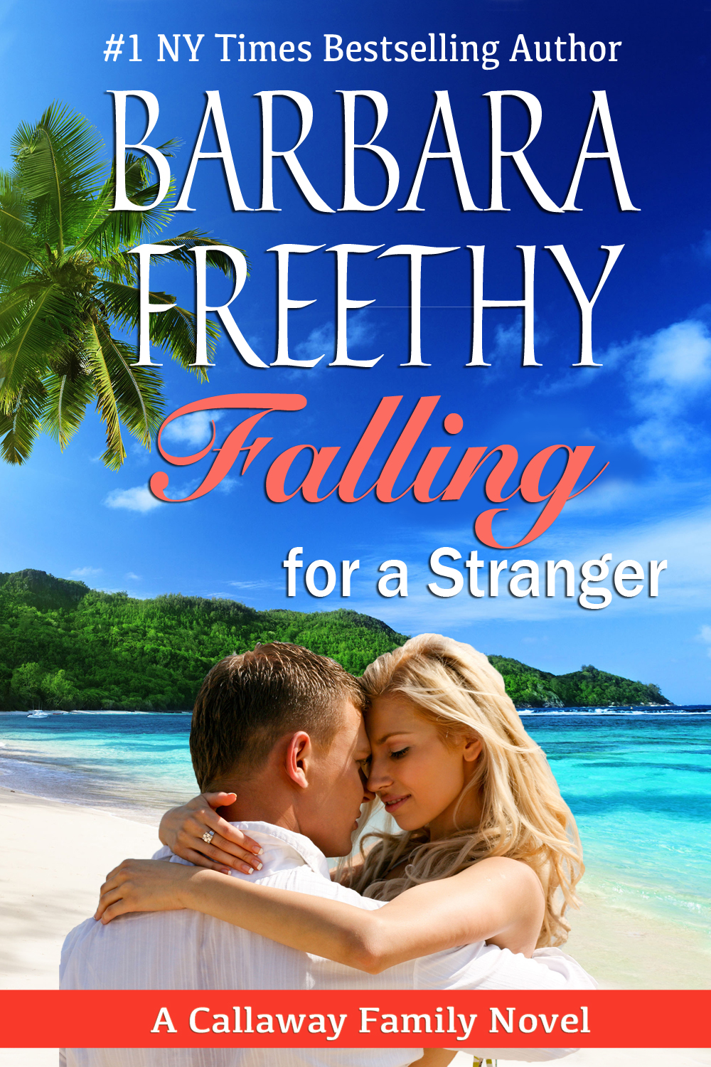 Falling For A Stranger (Callaways #3) By: Barbara Freethy