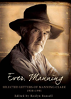 Ever, Manning: Selected Letters Of Manning Clark, 1938-1991: