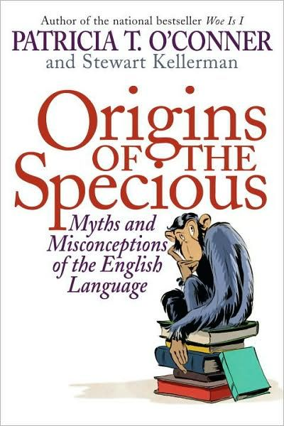 Origins of the Specious By: Patricia T. O'Conner,Stewart Kellerman