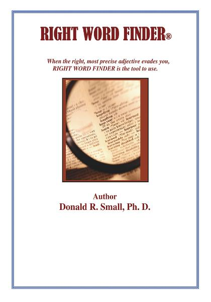 RIGHT WORD FINDER By: Donald R. Small, Ph.D.