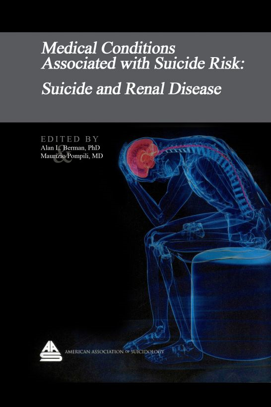 Medical Conditions Associated with Suicide Risk: Suicide and Renal Disease By: Dr. Alan L. Berman