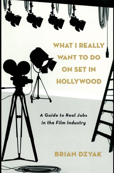 What I Really Want to Do on Set in Hollywood By: Brian Dzyak
