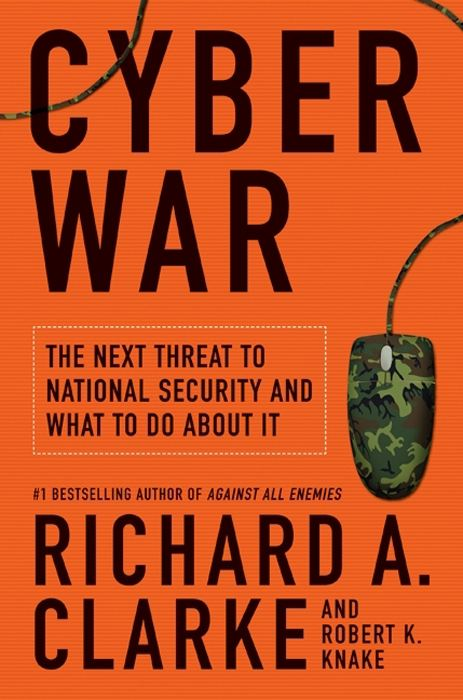 Cyber War By: Richard A. Clarke,Robert Knake