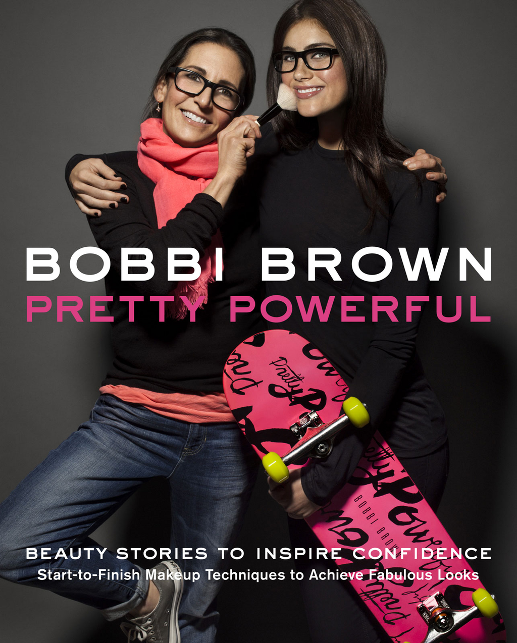 Bobbi Brown Pretty Powerful By: Bobbi Brown