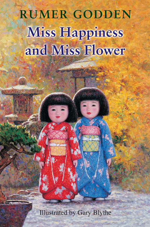 Miss Happiness and Miss Flower By: Rumer Godden,Gary Blythe