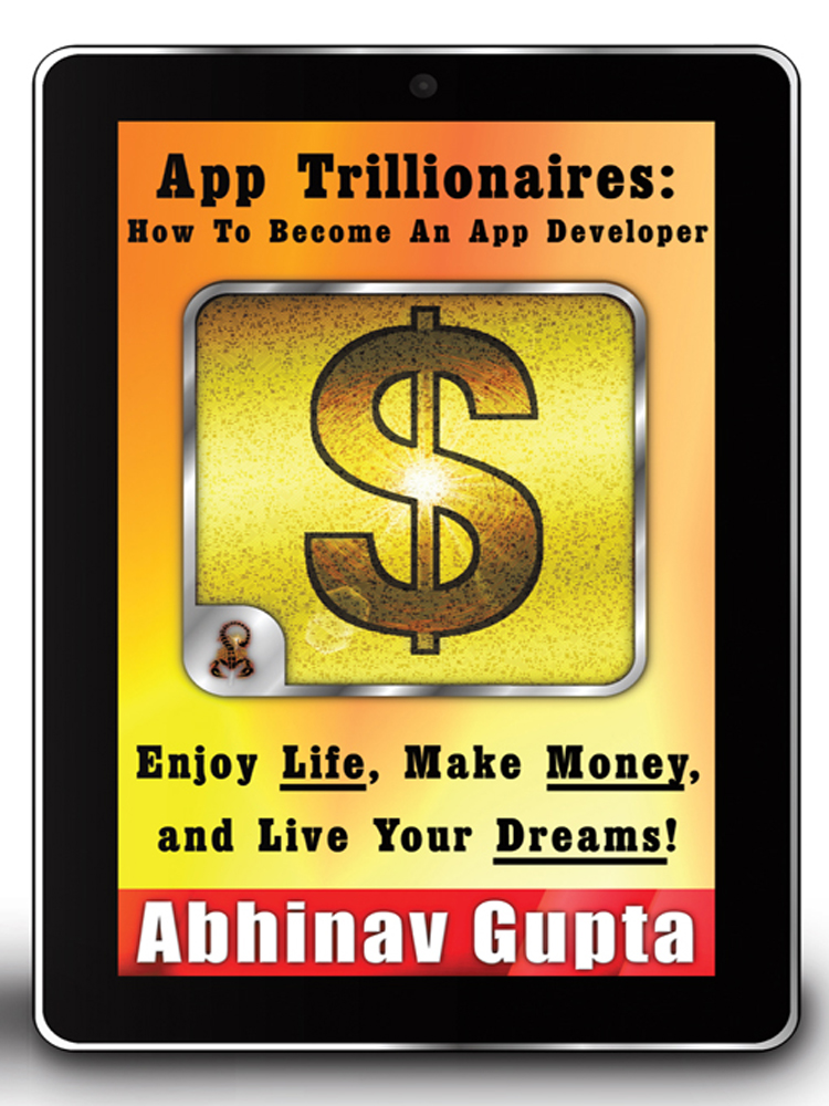 App Trillionaires: How To Become An App Developer By: Abhinav Gupta