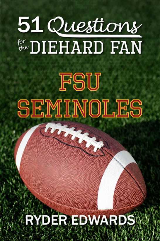 51 Questions for the Diehard Fan: FSU Seminoles By: Ryder Edwards