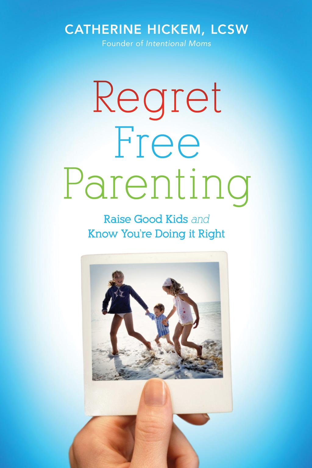 Regret Free Parenting By: Catherine Hickem