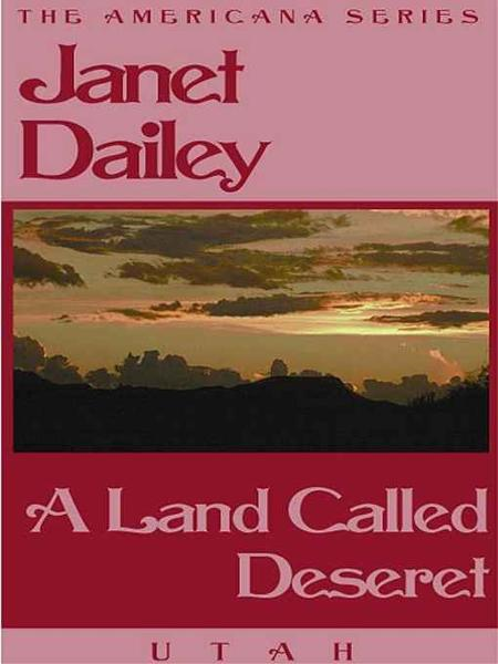 A Land Called Deseret (Utah) By: Janet Dailey
