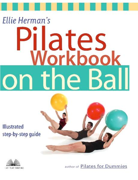 Ellie Herman's Pilates Workbook on the Ball By: Ellie Herman