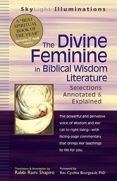 The Divine Feminine in Biblical Wisdom Literature: Selections Annotated & Explained By: Rabbi Rami Shapiro