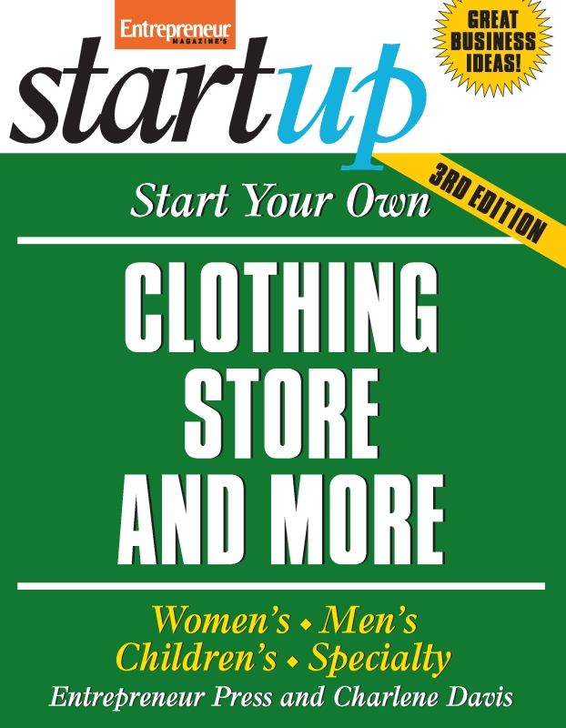 Start Your Own Clothing Store and More By: Entrepreneur Press