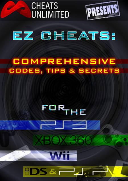 Cheats Unlimited presents EZ Cheats: Comprehensive Codes, Tips and Secrets for PS3, Xbox 360, Wii, DS and PSP By: Ice Games Ltd.