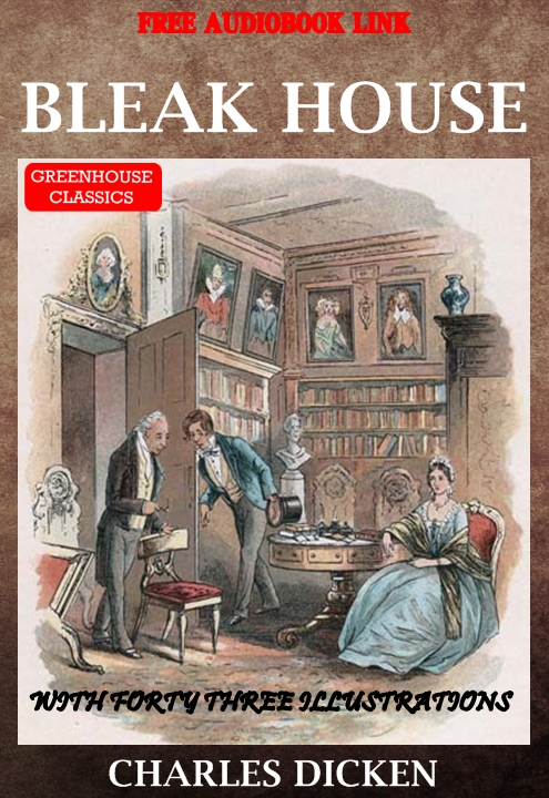 Bleak House (Complete & Illustrated)(Free Audio Book Link) By: Charles Dickens