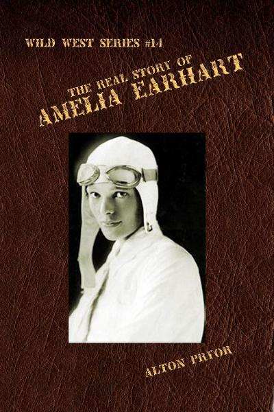 The Real Life of Amelia Earhart, The Feminine Flying Wizard By: Alton Pryor