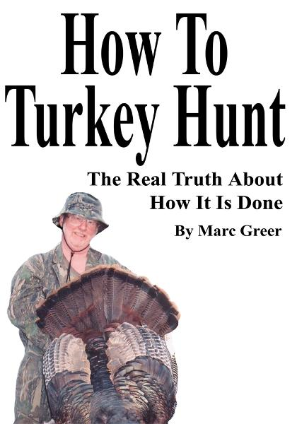 How To Turkey Hunt By: Marc Greer