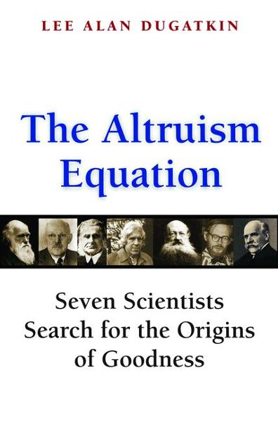 The Altruism Equation By: Lee Alan Dugatkin