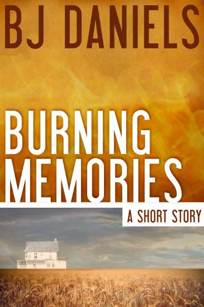 Burning Memories By: B.J. Daniels