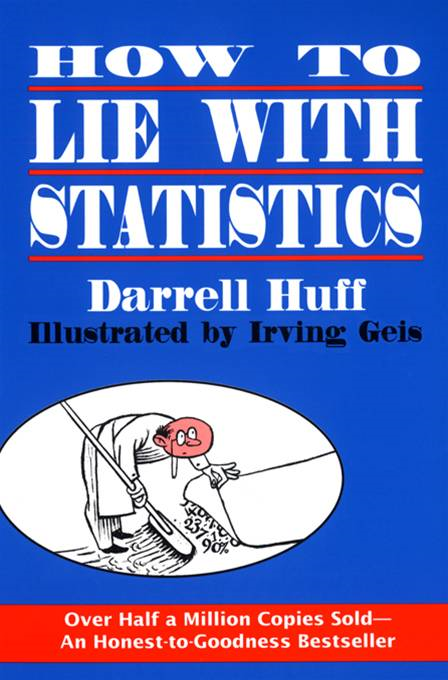How to Lie with Statistics By: Darrell Huff,Irving Geis