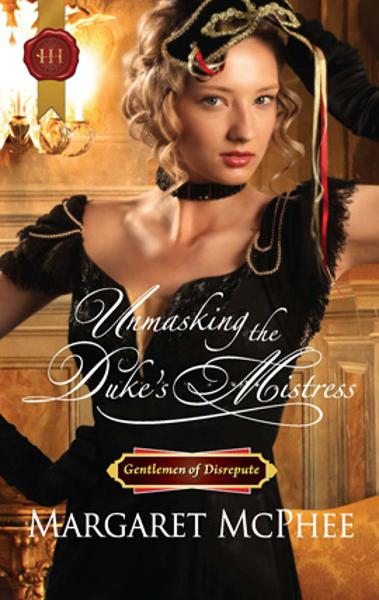 Unmasking the Duke's Mistress By: Margaret McPhee