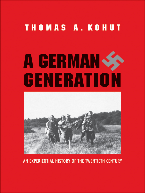 A German Generation: An Experiential History of the Twentieth Century By: Thomas A. Kohut