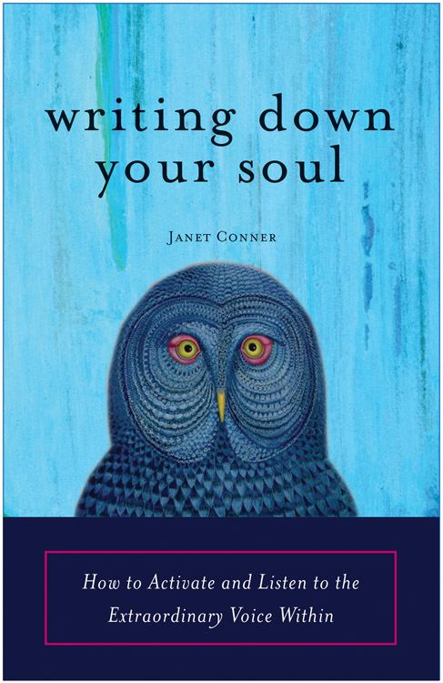 Writing Down Your Soul By: Janet Conner