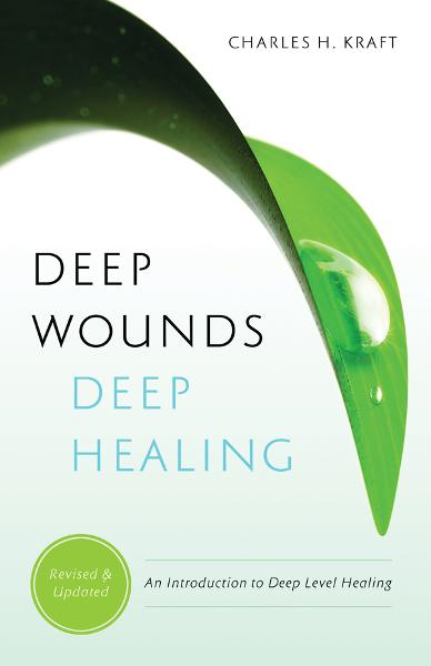 Deep Wounds Deep Healing: An Introduction to Deep Level Healing By: Dr. Charles H. Kraft