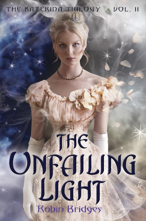 The Katerina Trilogy, Vol. II: The Unfailing Light By: Robin Bridges