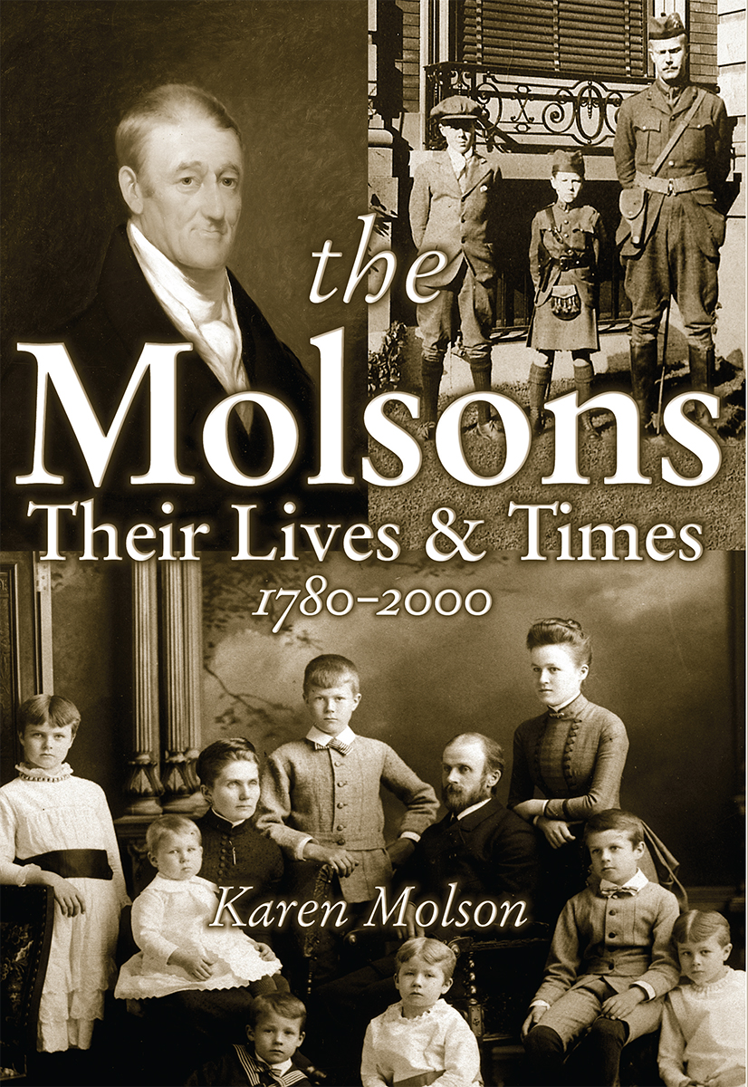 The Molsons: Their Lives and Times: 1780-2000 By: Karen Molson