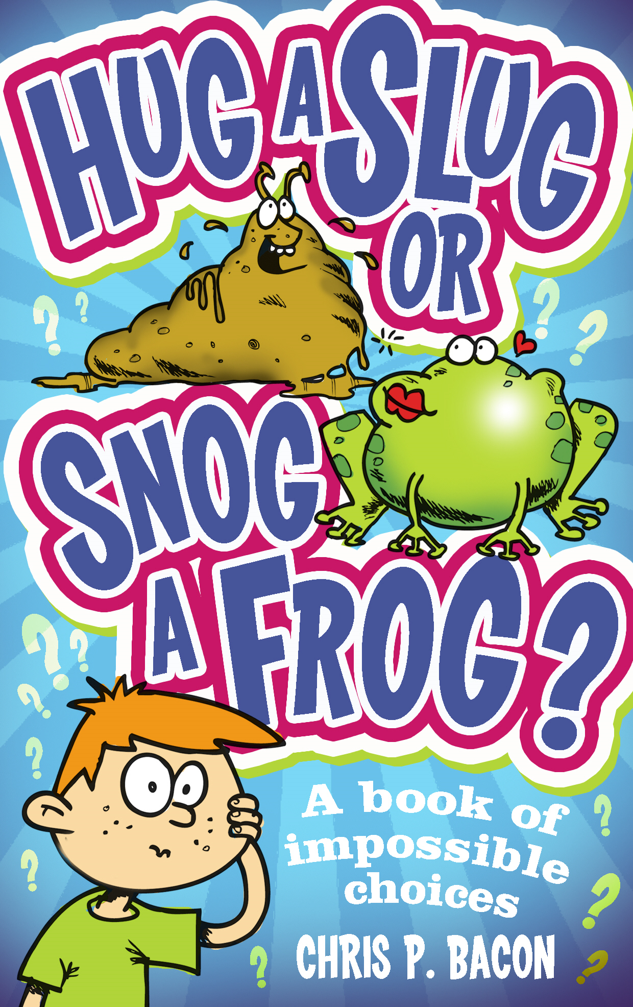 Hug a Slug or Snog a Frog? A book of impossible choices