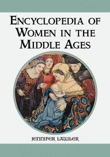 Encyclopedia of Women in the Middle Ages By: Jennifer Lawler
