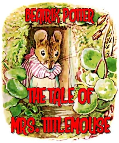 The tale of Mrs. Tittlemouse (Illustrated)