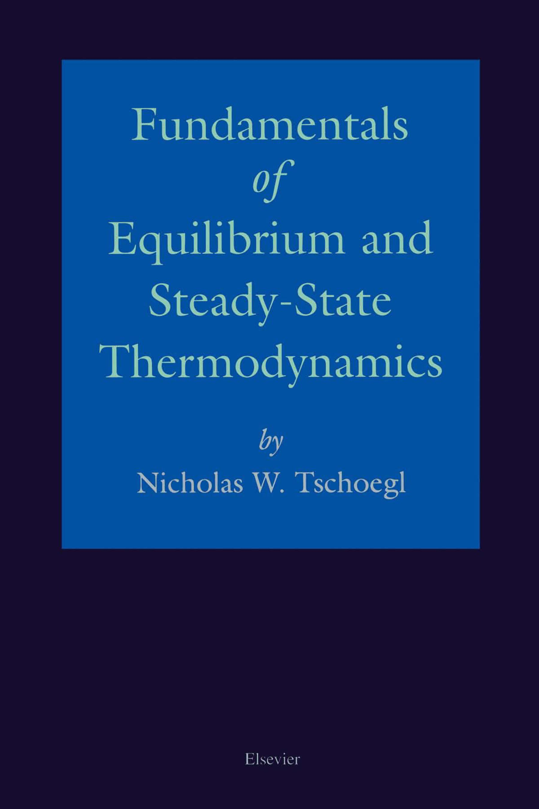 Fundamentals of Equilibrium and Steady-State Thermodynamics By: Tschoegl, N.W.