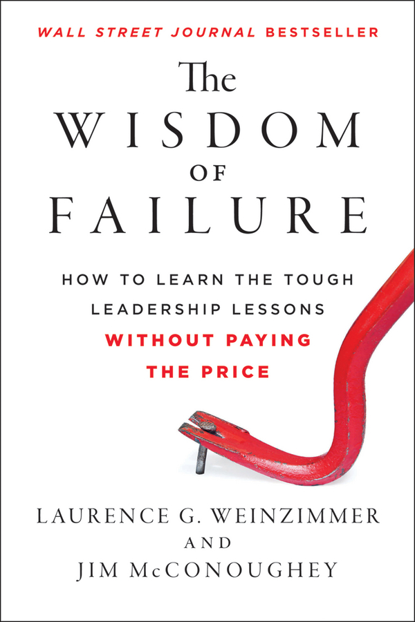 The Wisdom of Failure By: Jim McConoughey,Laurence G. Weinzimmer