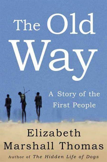 The Old Way By: Elizabeth Marshall Thomas