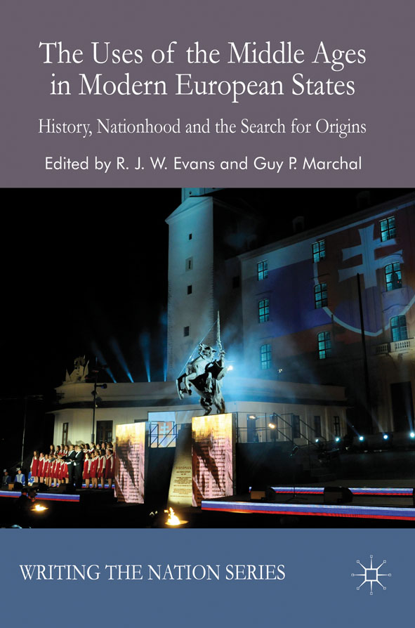 The Uses of the Middle Ages in Modern European States History,  Nationhood and the Search for Origins