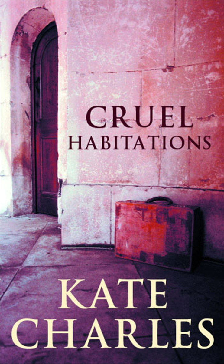 Cruel Habitations By: Kate Charles