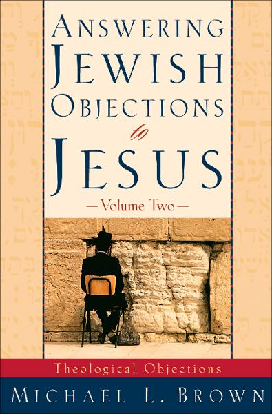 Answering Jewish Objections to Jesus: Theological Objections By: Michael L. Brown