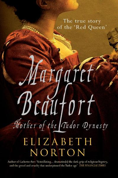 Magaret Beaufort: Mother of the Tudor Dynasty By: Elizabeth Norton