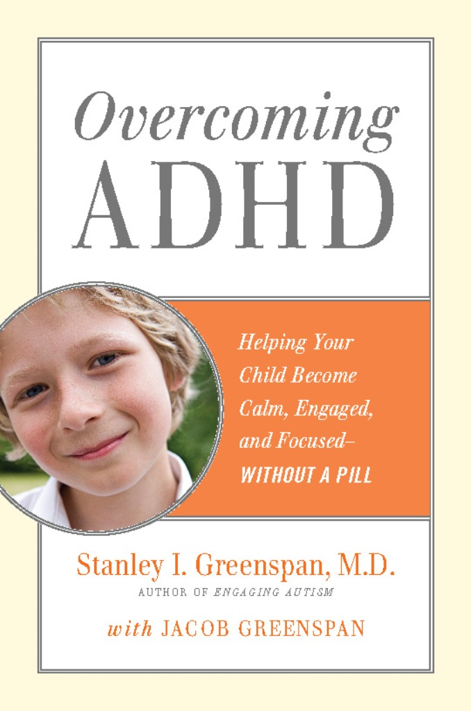 Overcoming ADHD: Helping Your Child Become Calm, Engaged, and Focused--Without a Pill By: Stanley I. Greenspan