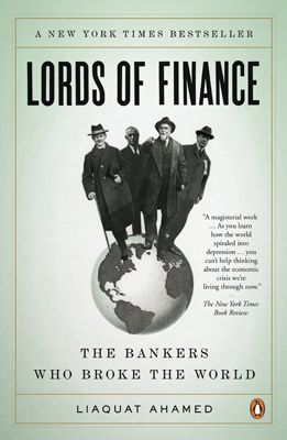 Lords of Finance: The Bankers Who Broke the World By: Liaquat Ahamed