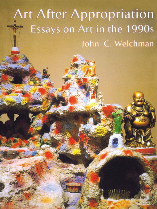 Art After Appropriation Essays on Art in the 1990s